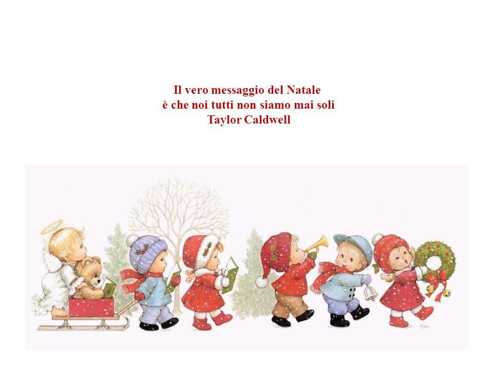 Il vero messaggio del Natale è che noi tutti non siamo mai soli Taylor Caldwell