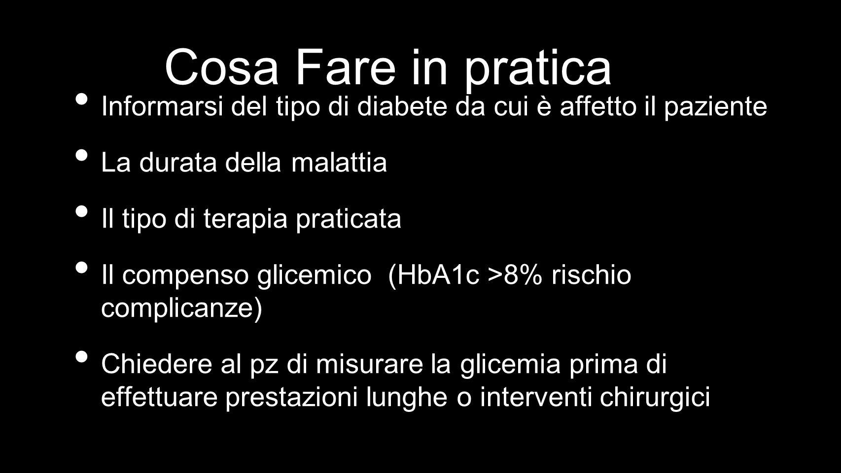 Cosa Fare in pratica Informarsi del tipo di diabete da cui è affetto il paziente. La durata della malattia.