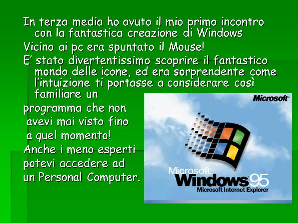In terza media ho avuto il mio primo incontro con la fantastica creazione di Windows