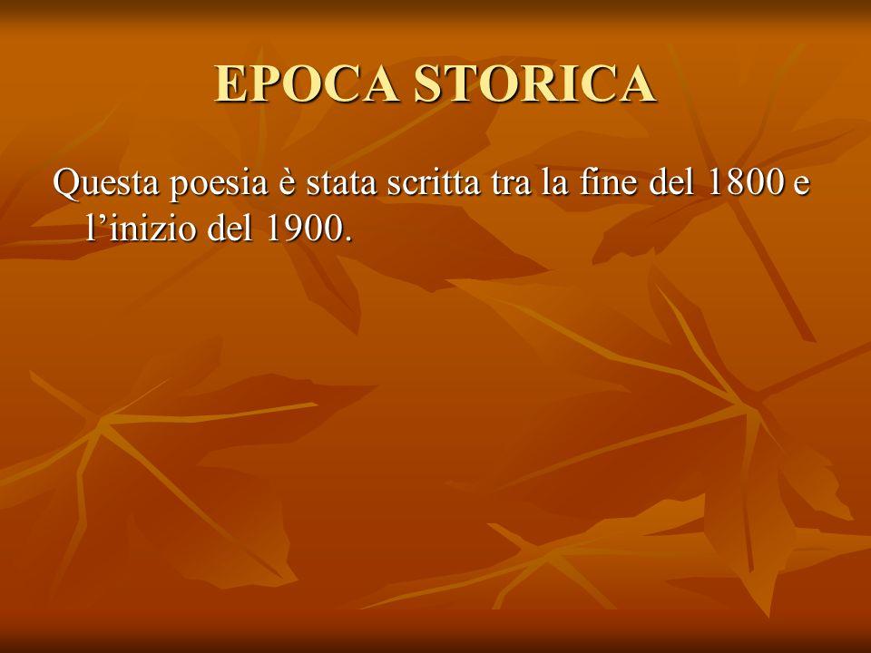 EPOCA STORICA Questa poesia è stata scritta tra la fine del 1800 e l'inizio del 1900.