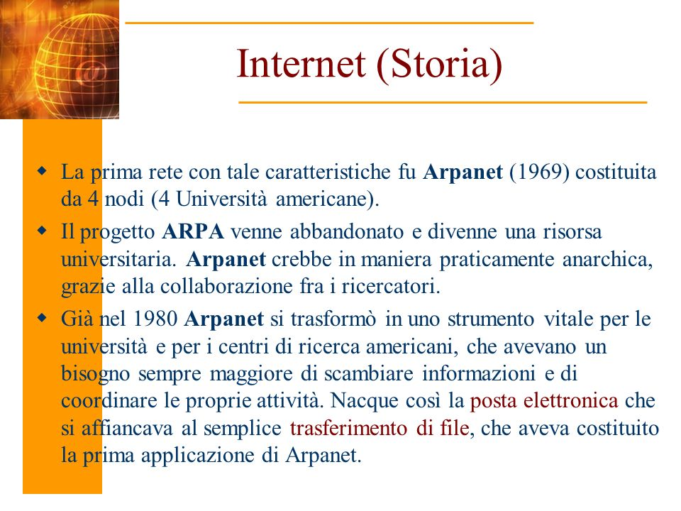 Internet (Storia) La prima rete con tale caratteristiche fu Arpanet (1969) costituita da 4 nodi (4 Università americane).