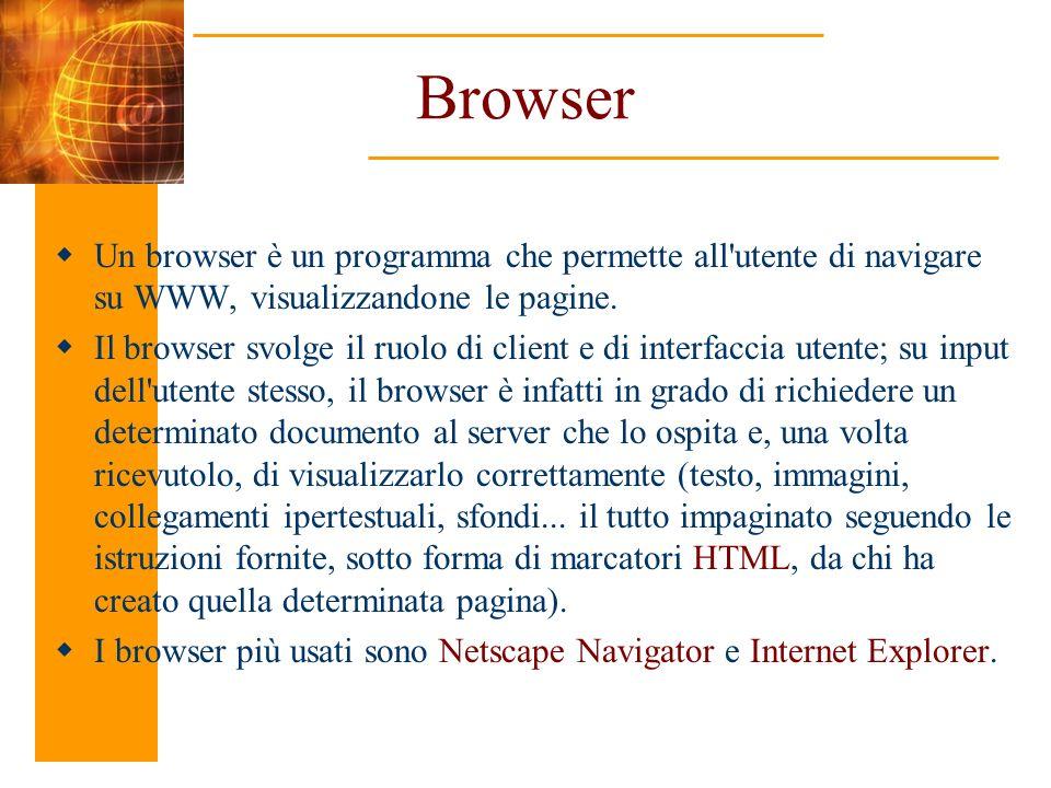 Browser Un browser è un programma che permette all utente di navigare su WWW, visualizzandone le pagine.