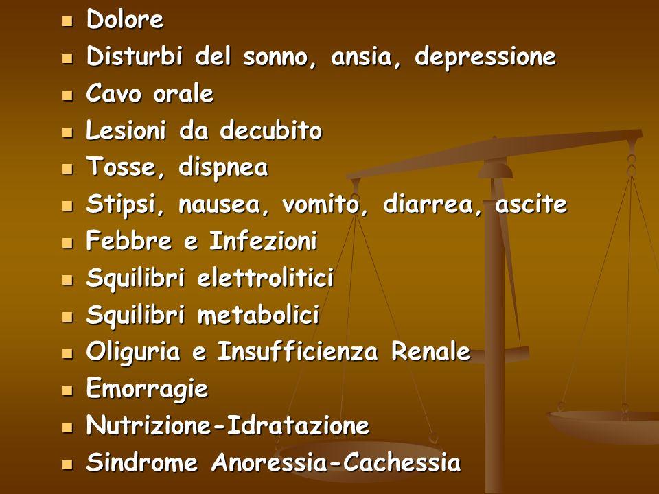 Dolore Disturbi del sonno, ansia, depressione. Cavo orale. Lesioni da decubito. Tosse, dispnea. Stipsi, nausea, vomito, diarrea, ascite.
