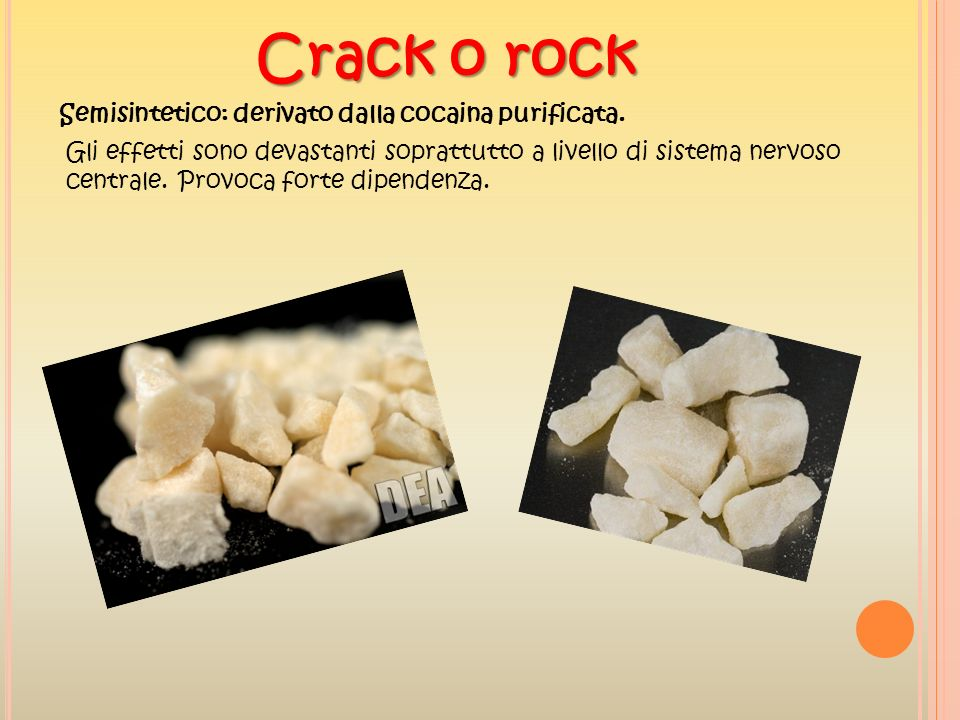 Crack o rock Semisintetico: derivato dalla cocaina purificata.