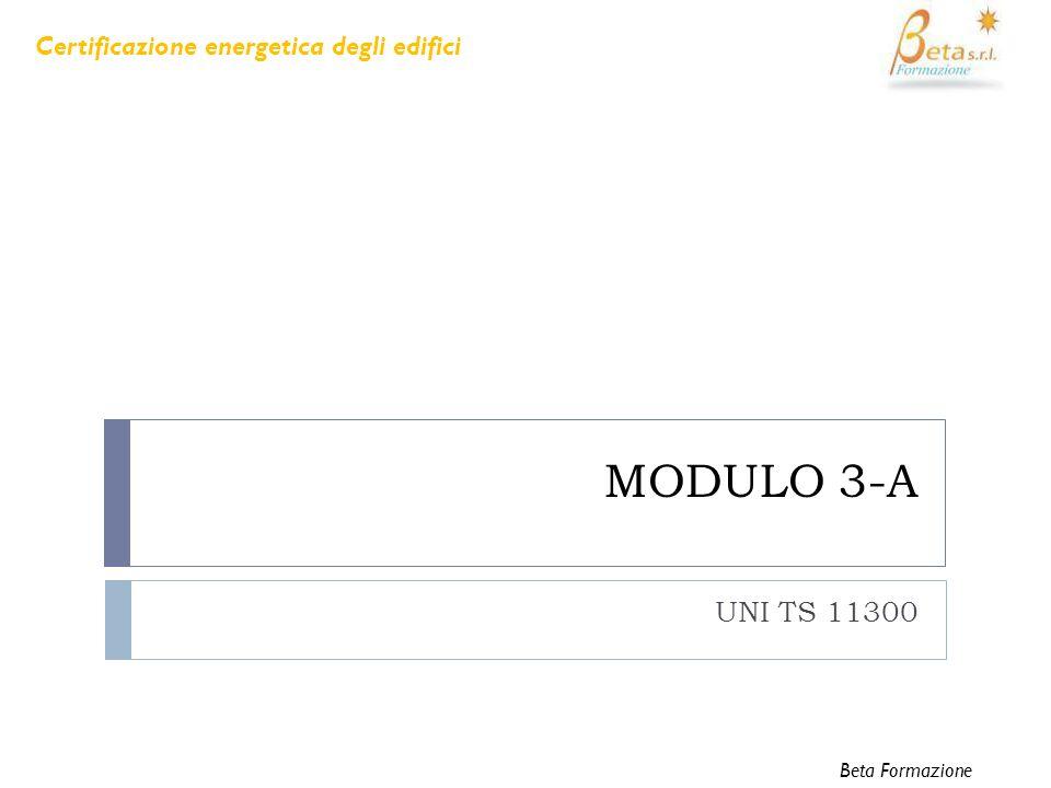 MODULO 3-A UNI TS 11300 Certificazione energetica degli edifici