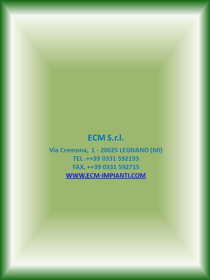 ECM S.r.l. Via Cremona, 1 - 20025 LEGNANO (MI) TEL .++39 0331 592193 FAX.