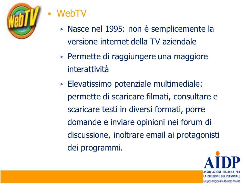 WebTV Nasce nel 1995: non è semplicemente la versione internet della TV aziendale. Permette di raggiungere una maggiore interattività.