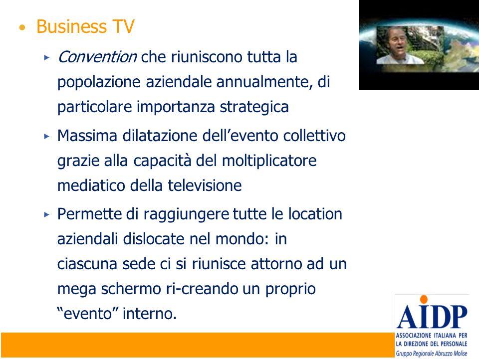 Business TV Convention che riuniscono tutta la popolazione aziendale annualmente, di particolare importanza strategica.