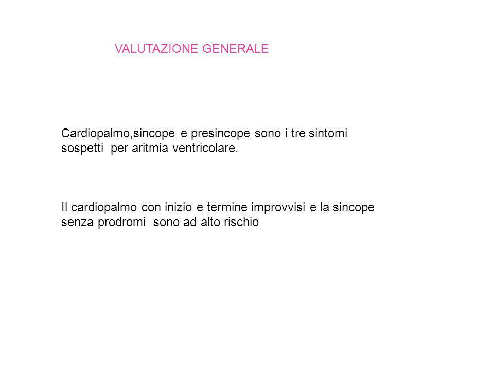 VALUTAZIONE GENERALE Cardiopalmo,sincope e presincope sono i tre sintomi sospetti per aritmia ventricolare.