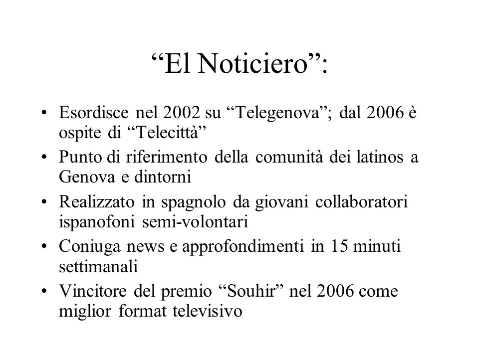 El Noticiero : Esordisce nel 2002 su Telegenova ; dal 2006 è ospite di Telecittà