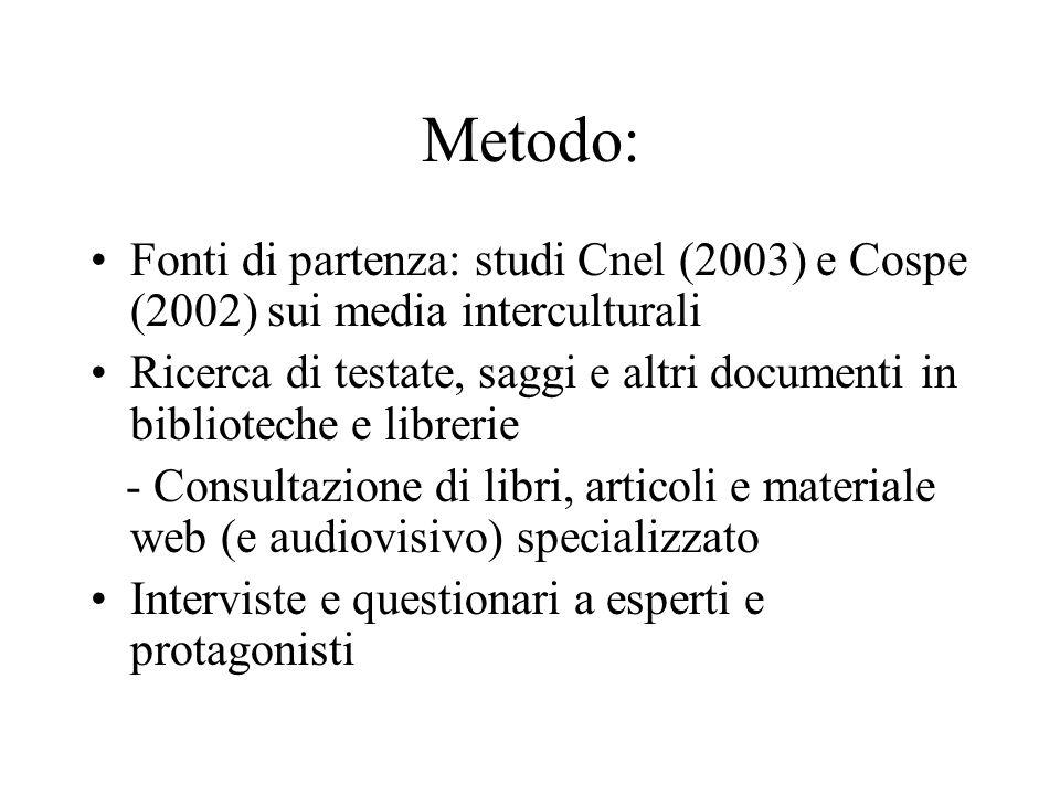 Metodo: Fonti di partenza: studi Cnel (2003) e Cospe (2002) sui media interculturali.