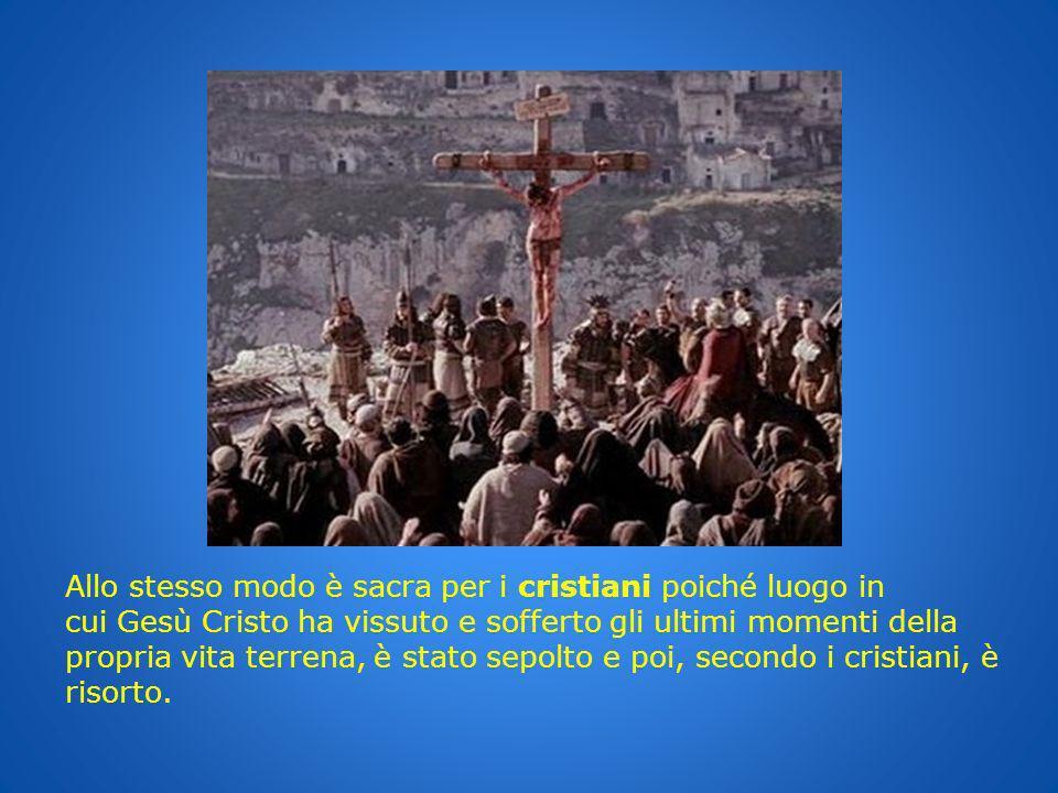 Allo stesso modo è sacra per i cristiani poiché luogo in cui Gesù Cristo ha vissuto e sofferto gli ultimi momenti della propria vita terrena, è stato sepolto e poi, secondo i cristiani, è risorto.