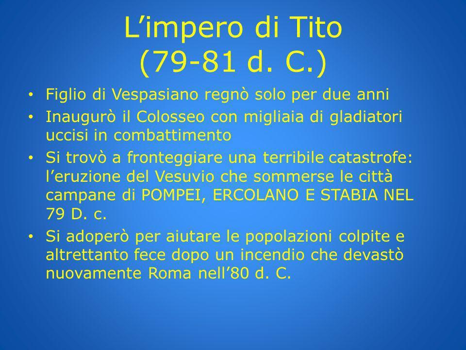 L'impero di Tito (79-81 d. C.) Figlio di Vespasiano regnò solo per due anni.