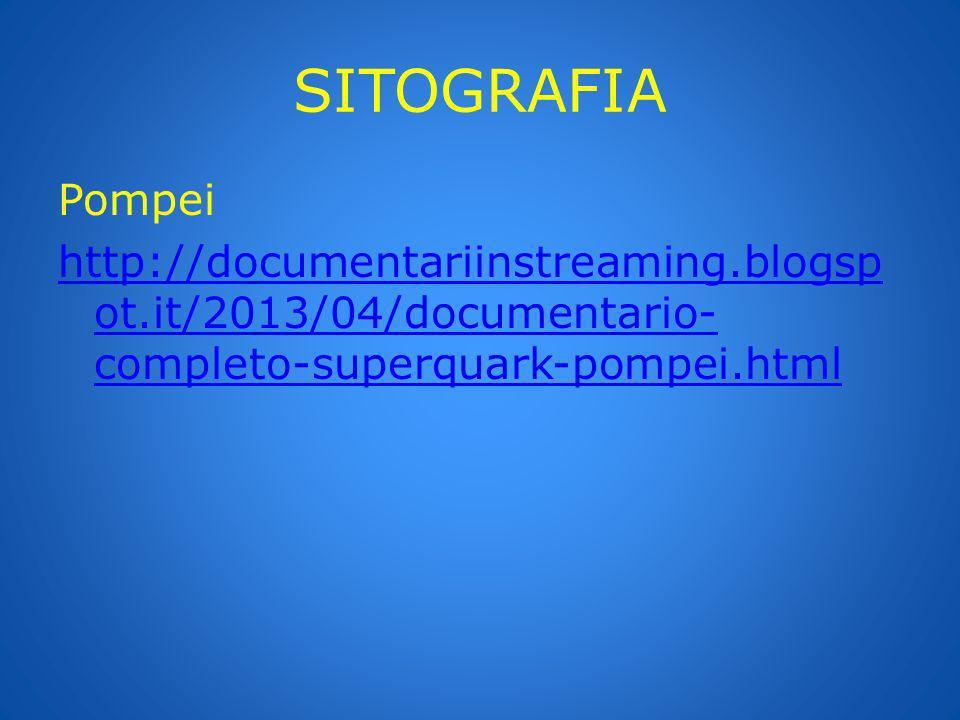 SITOGRAFIA Pompei http://documentariinstreaming.blogspot.it/2013/04/documentario-completo-superquark-pompei.html