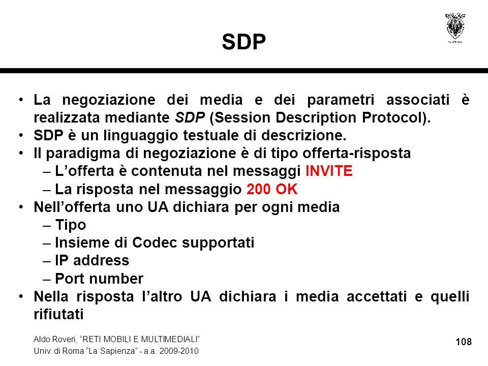 SDP La negoziazione dei media e dei parametri associati è realizzata mediante SDP (Session Description Protocol).
