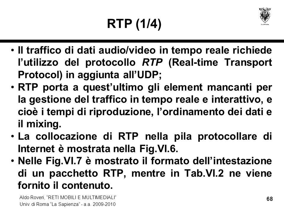 RTP (1/4) Il traffico di dati audio/video in tempo reale richiede l'utilizzo del protocollo RTP (Real-time Transport Protocol) in aggiunta all'UDP;