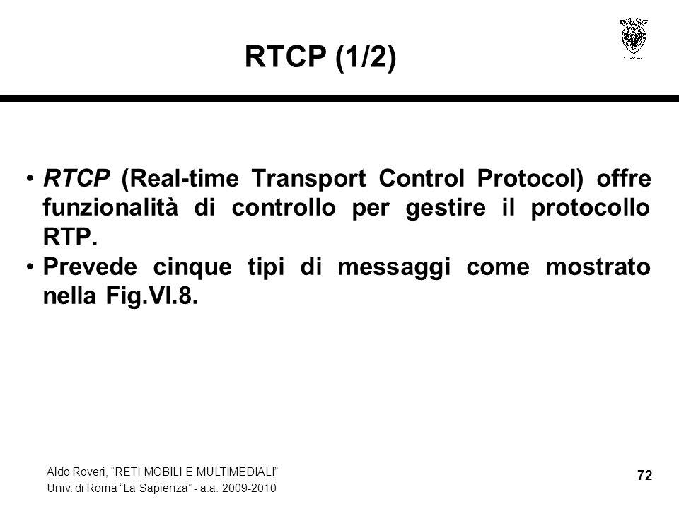 RTCP (1/2) RTCP (Real-time Transport Control Protocol) offre funzionalità di controllo per gestire il protocollo RTP.