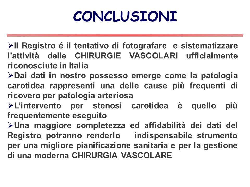 CONCLUSIONI Il Registro é il tentativo di fotografare e sistematizzare l'attività delle CHIRURGIE VASCOLARI ufficialmente riconosciute in Italia.