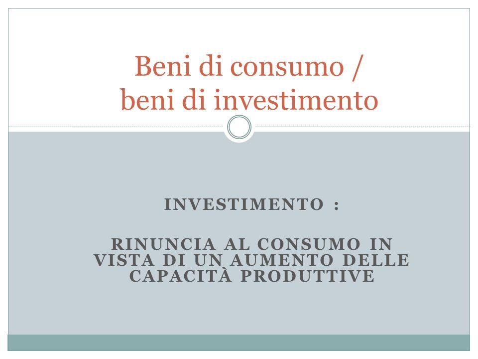 Beni di consumo / beni di investimento