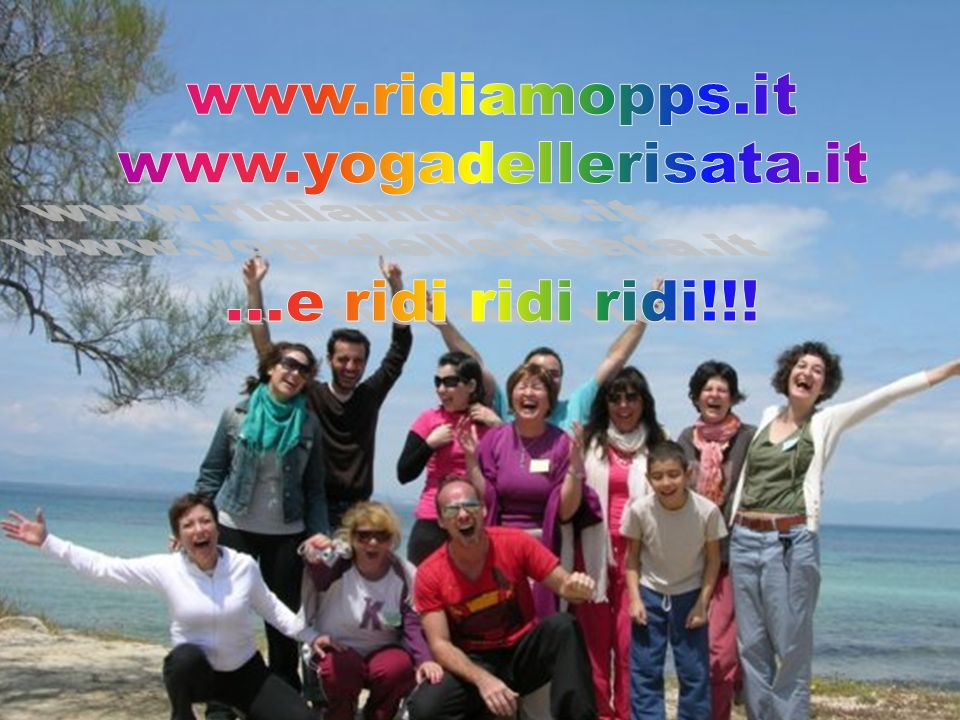 www.ridiamopps.it www.yogadellerisata.it ...e ridi ridi ridi!!!