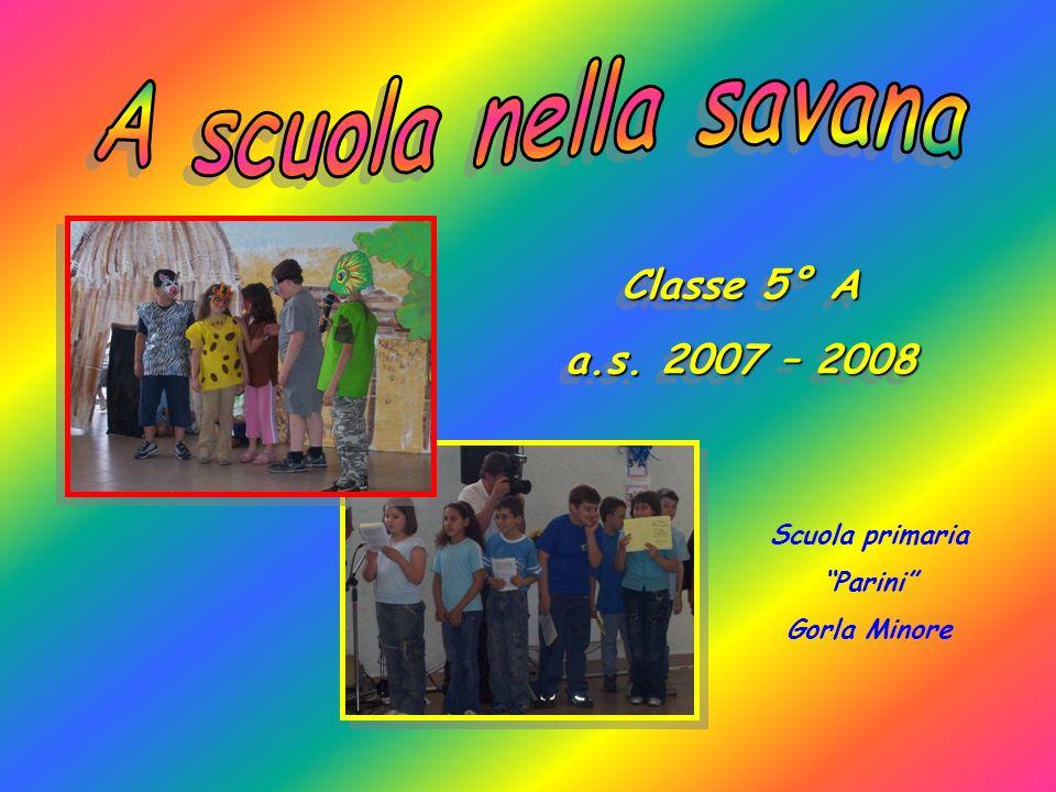 A scuola nella savana Classe 5° A a.s. 2007 – 2008 Scuola primaria