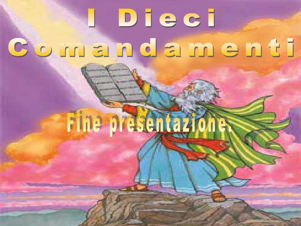 I Dieci Comandamenti Fine presentazione.