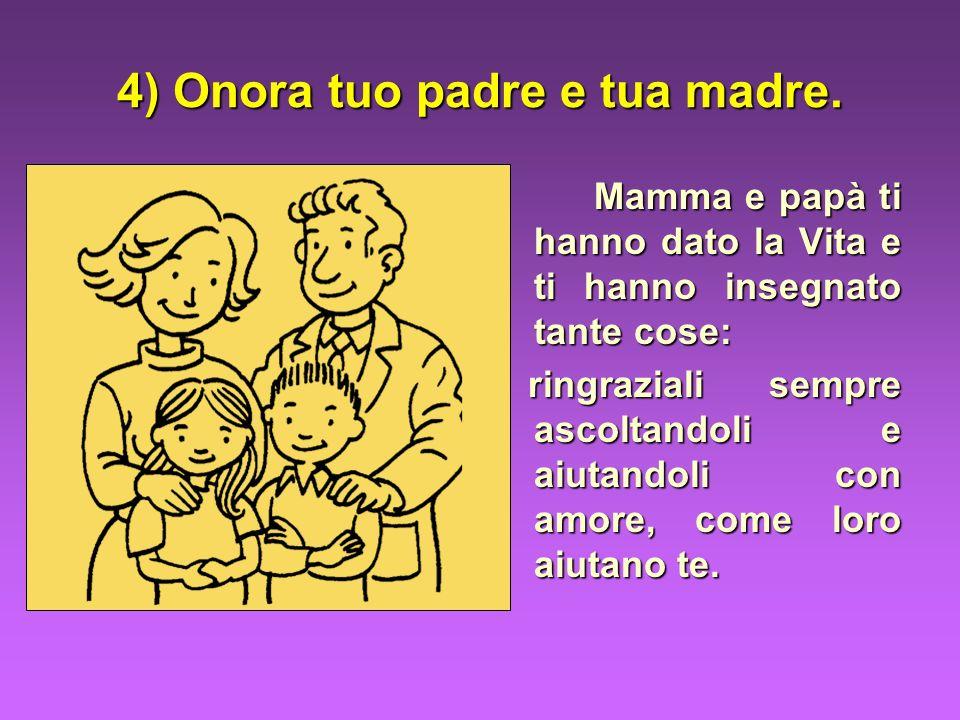 4) Onora tuo padre e tua madre.