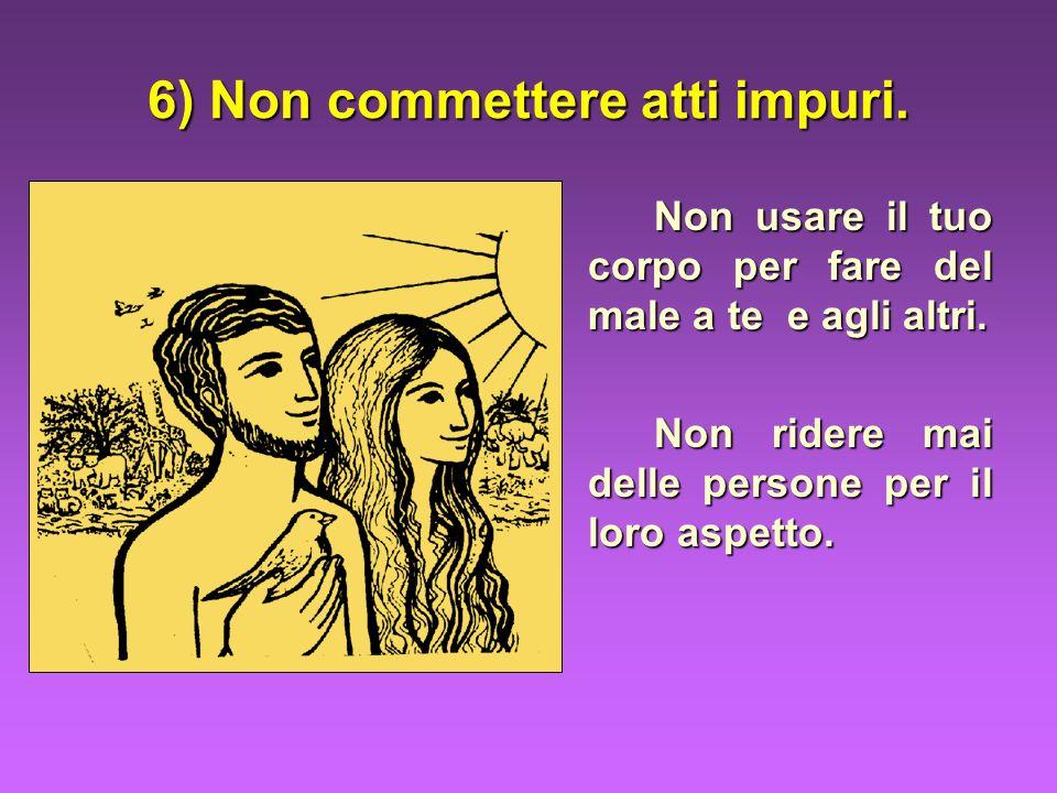 6) Non commettere atti impuri.