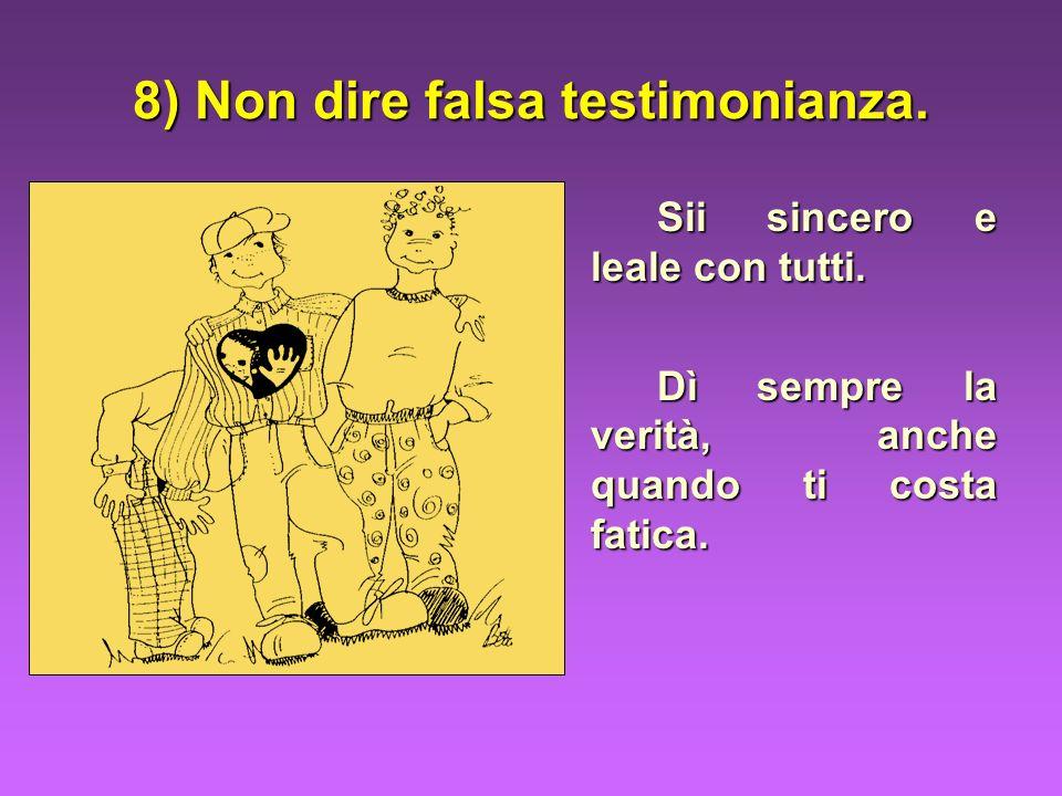 8) Non dire falsa testimonianza.