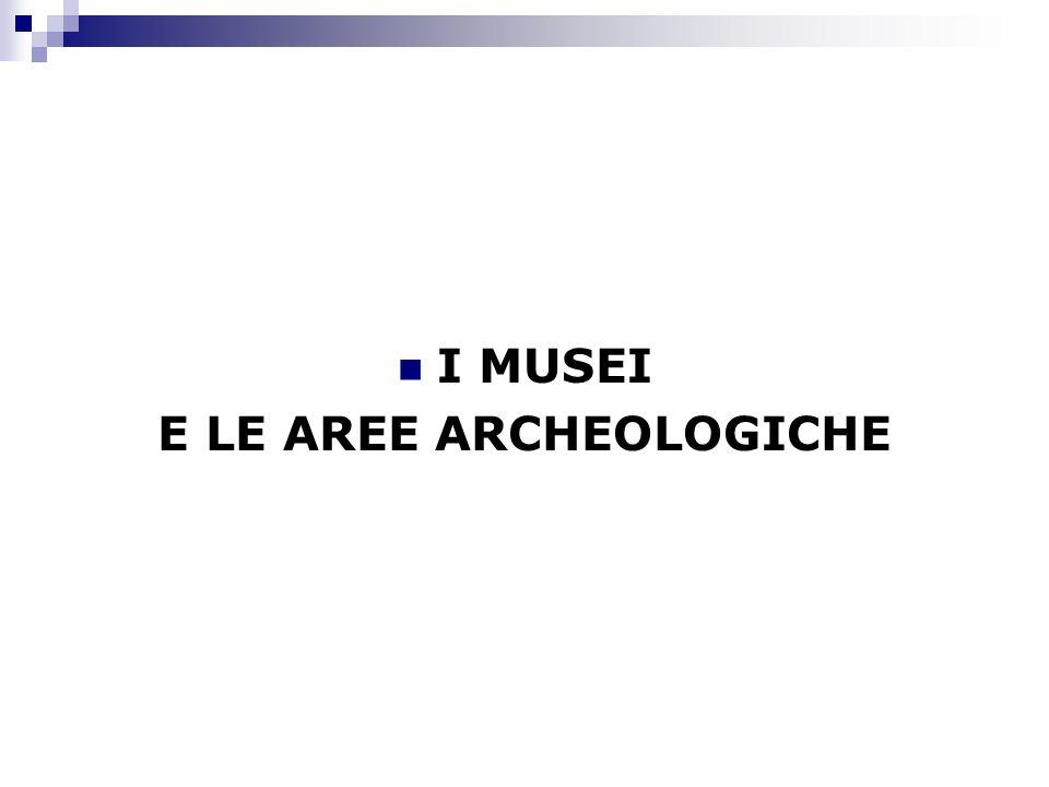 E LE AREE ARCHEOLOGICHE