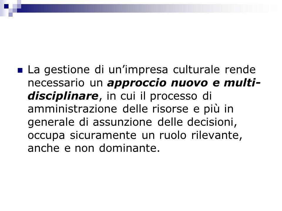 La gestione di un'impresa culturale rende necessario un approccio nuovo e multi-disciplinare, in cui il processo di amministrazione delle risorse e più in generale di assunzione delle decisioni, occupa sicuramente un ruolo rilevante, anche e non dominante.