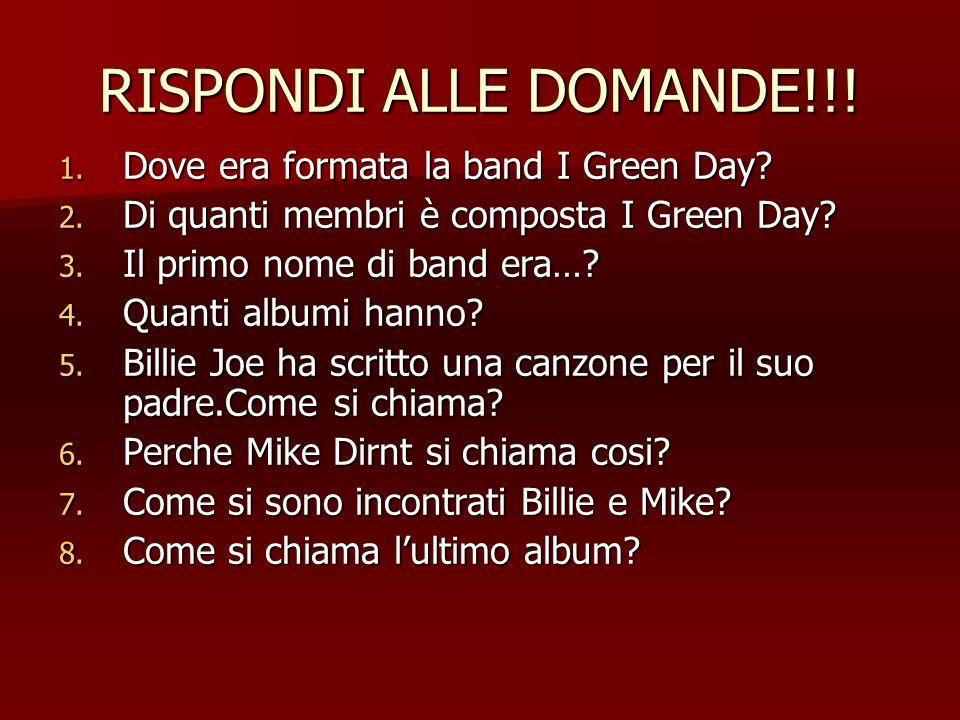 RISPONDI ALLE DOMANDE!!! Dove era formata la band I Green Day