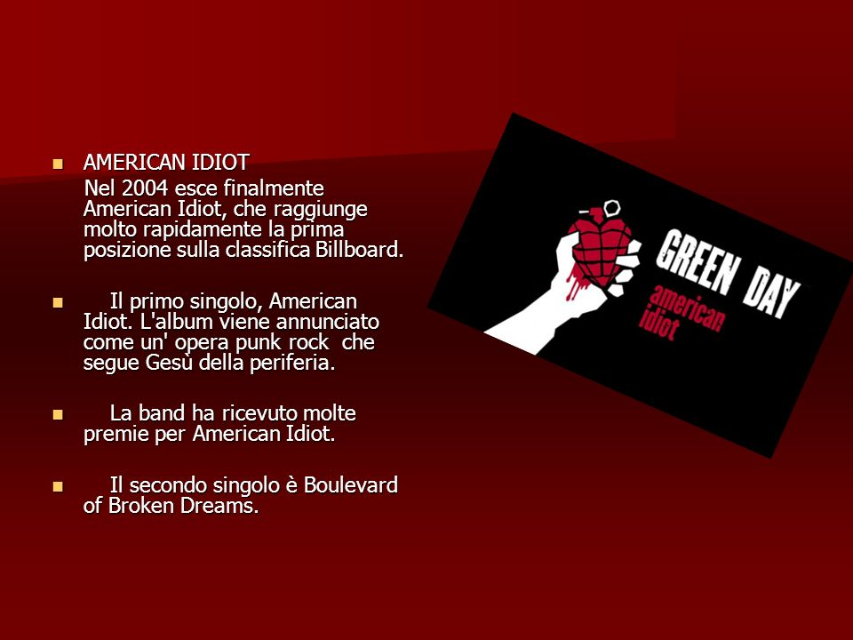 AMERICAN IDIOT Nel 2004 esce finalmente American Idiot, che raggiunge molto rapidamente la prima posizione sulla classifica Billboard.