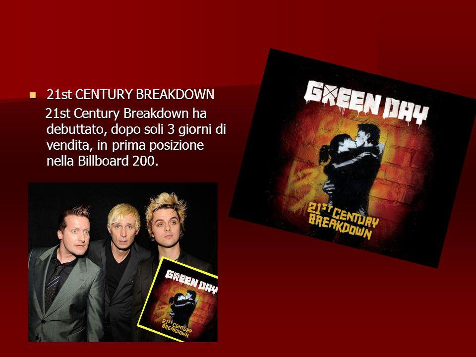 21st CENTURY BREAKDOWN 21st Century Breakdown ha debuttato, dopo soli 3 giorni di vendita, in prima posizione nella Billboard 200.