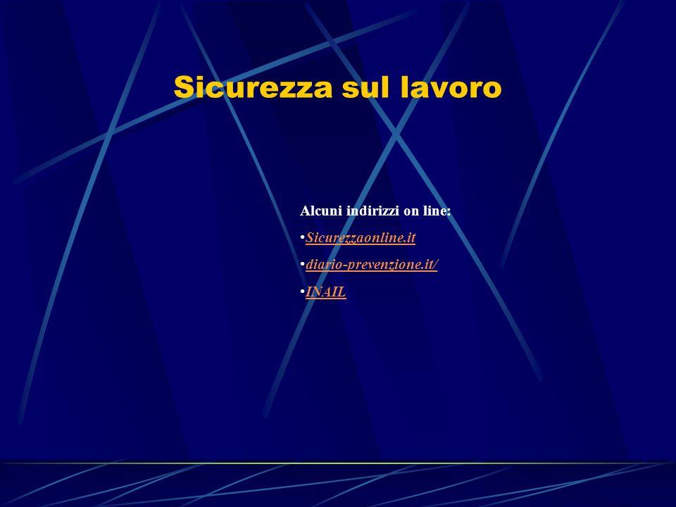Sicurezza sul lavoro Alcuni indirizzi on line: Sicurezzaonline.it