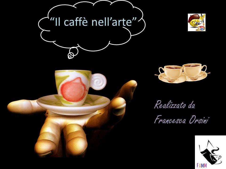 Il caffè nell'arte Realizzato da Francesca Orsini