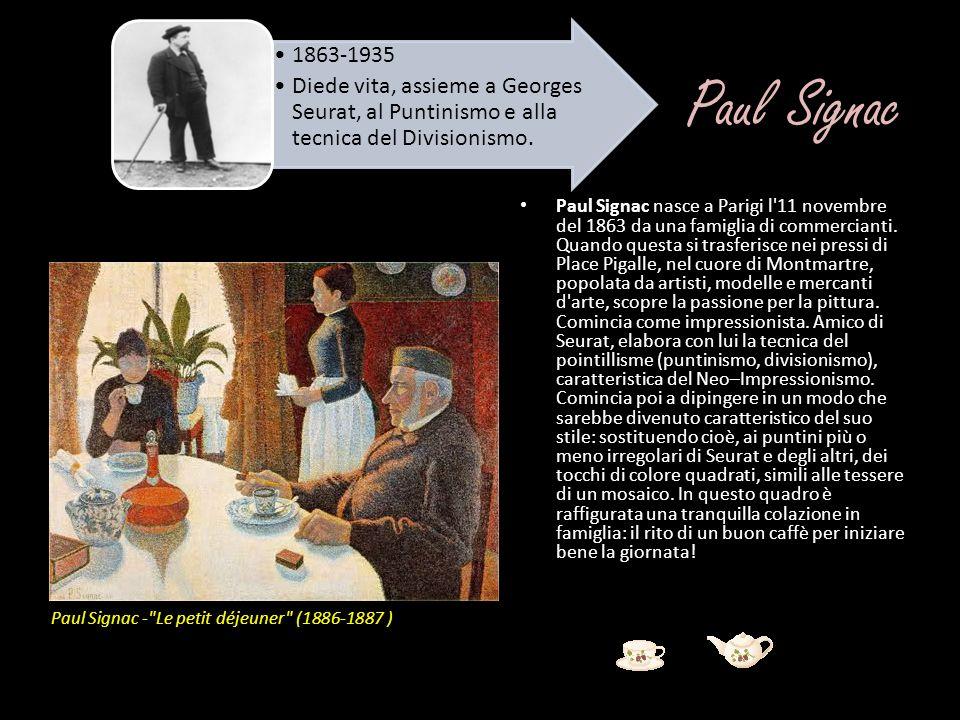 1863-1935 Diede vita, assieme a Georges Seurat, al Puntinismo e alla tecnica del Divisionismo. Paul Signac.