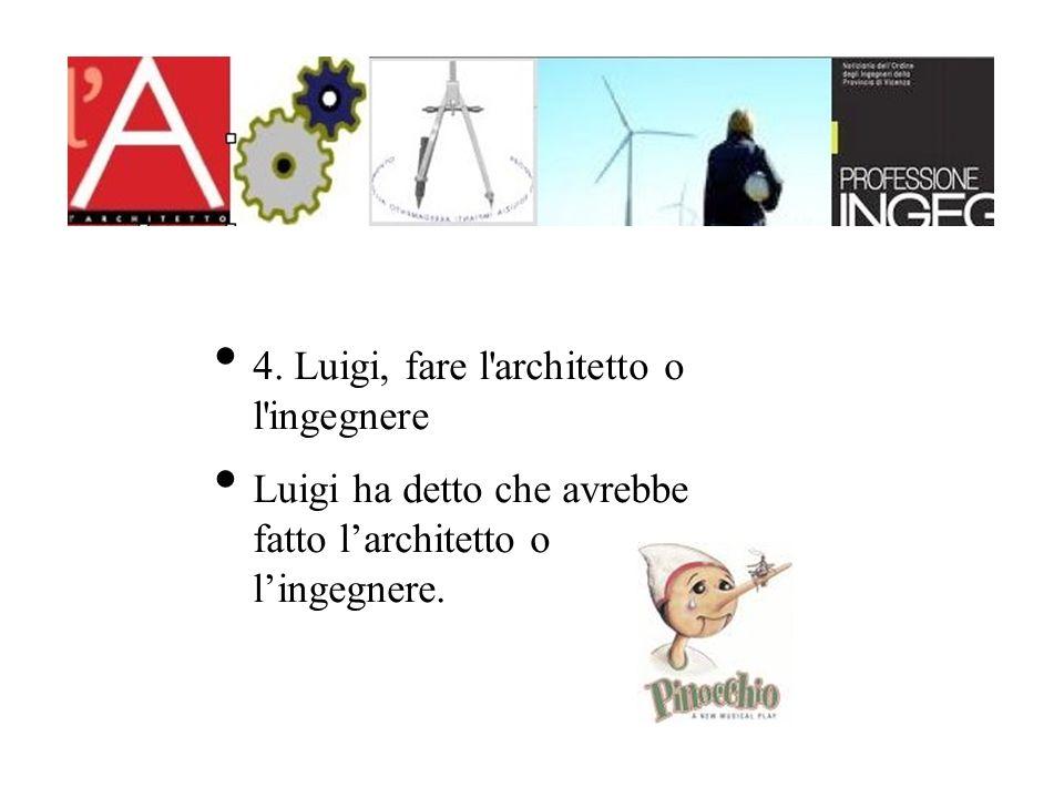 4. Luigi, fare l architetto o l ingegnere