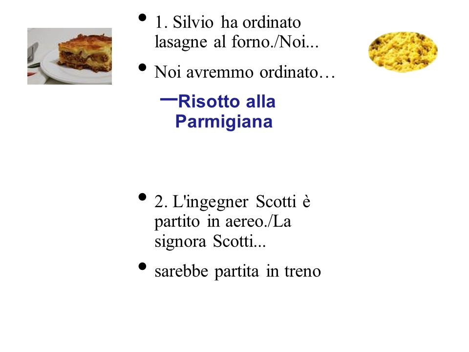 1. Silvio ha ordinato lasagne al forno./Noi...