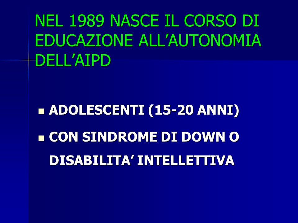 NEL 1989 NASCE IL CORSO DI EDUCAZIONE ALL'AUTONOMIA DELL'AIPD