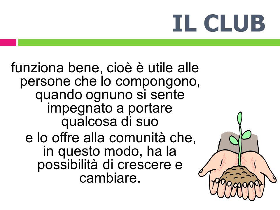 IL CLUB funziona bene, cioè è utile alle persone che lo compongono, quando ognuno si sente impegnato a portare qualcosa di suo.