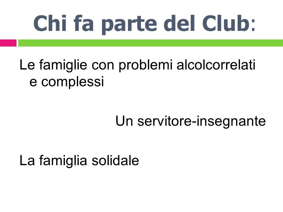 Chi fa parte del Club: Le famiglie con problemi alcolcorrelati e complessi Un servitore-insegnante La famiglia solidale
