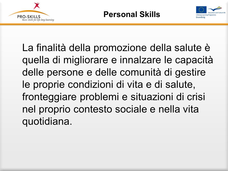 Personal Skills Questa parte del programma intende trattare le risorse personali per permettere alle persone di riconoscerle e valorizzarle.