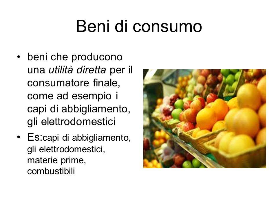 Beni di consumo beni che producono una utilità diretta per il consumatore finale, come ad esempio i capi di abbigliamento, gli elettrodomestici.