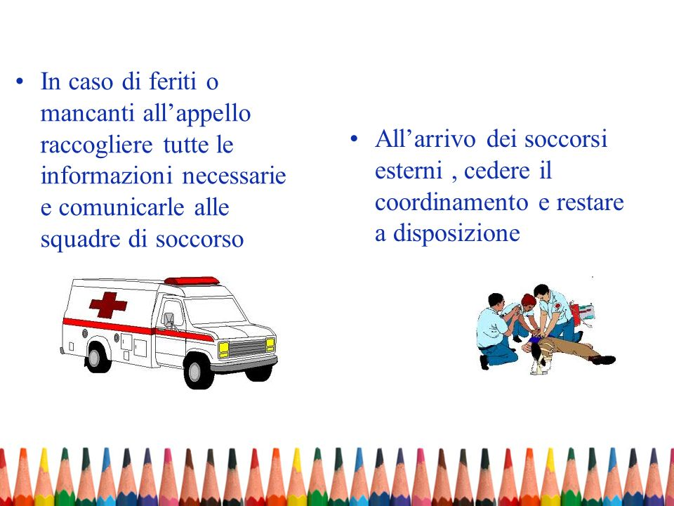 In caso di feriti o mancanti all'appello raccogliere tutte le informazioni necessarie e comunicarle alle squadre di soccorso
