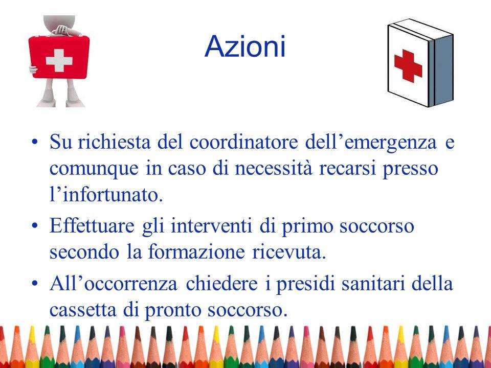 AzioniSu richiesta del coordinatore dell'emergenza e comunque in caso di necessità recarsi presso l'infortunato.