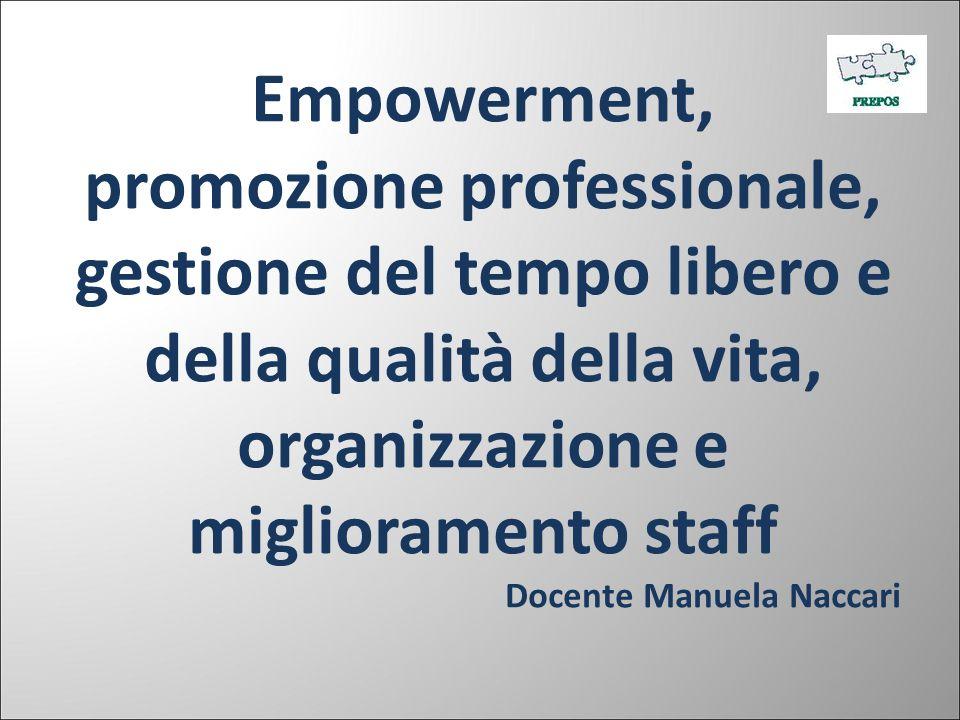 Empowerment, promozione professionale, gestione del tempo libero e della qualità della vita, organizzazione e miglioramento staff