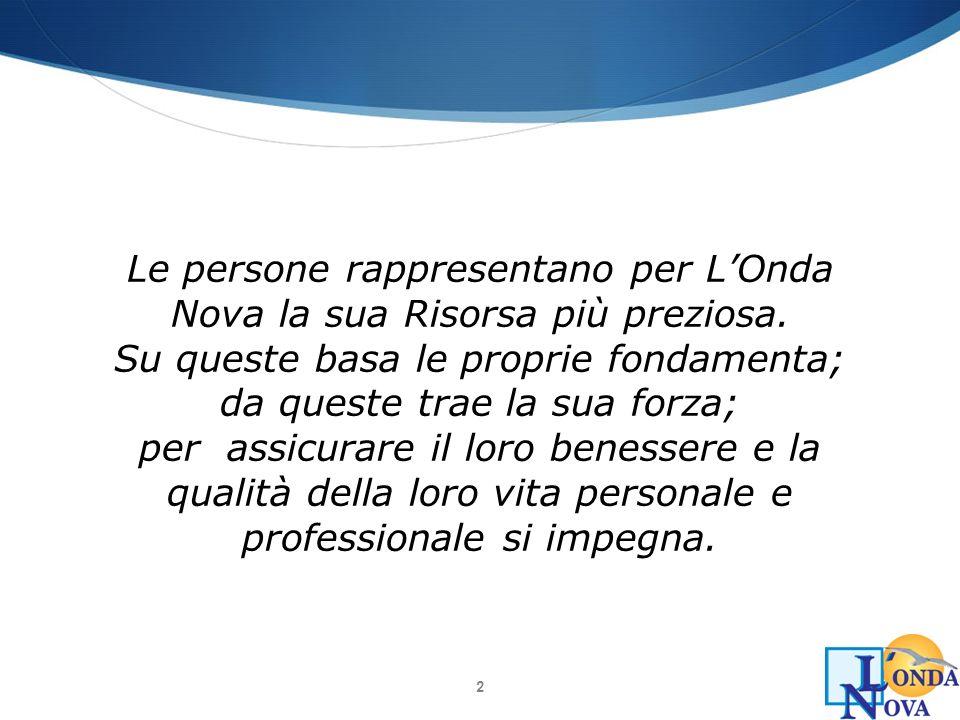 Le persone rappresentano per L'Onda Nova la sua Risorsa più preziosa.