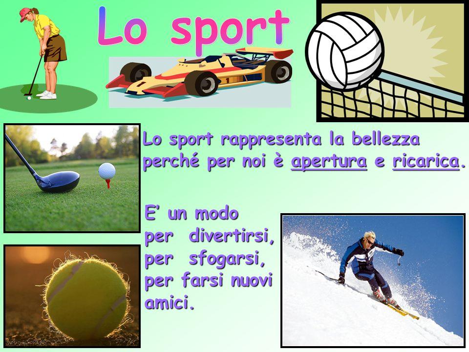 Lo sport Lo sport rappresenta la bellezza perché per noi è apertura e ricarica.