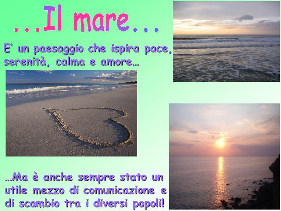 ...Il mare... E' un paesaggio che ispira pace, serenità, calma e amore…